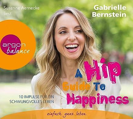 A Hip Guide to Happiness: 12 Impulse für ein schwungvolles Leben