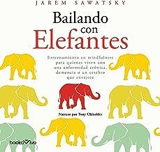 Bailando con elefantes: Entrenamiento en mindfulness para quienes viven una enfermedad crónica, demencia, o un cerebro que...