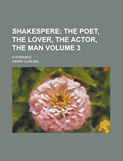 Shakespere (Volume 3); The Poet, the Lover, the Actor, the Man. a Romance