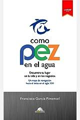 COMO PEZ EN EL AGUA.: Encuentra tu lugar en la vida y en los negocios. Un mapa de navegación hacia el éxito en el siglo XXI. (Colección Crecer nº 2) (Spanish Edition) Kindle Edition