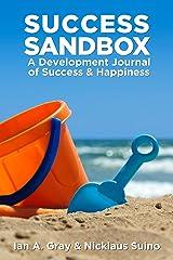 Success Sandbox: A Development Journal of Success & Happiness Kindle Edition