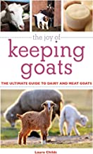 The Joy of Keeping Goats: The Ultimate Guide to Dairy and Meat Goats (Joy of Series)