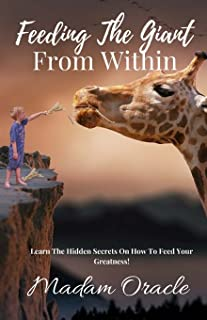 Feeding the Giant From Within: Learn The Hidden Secrets On How To Feed Your Greatness!