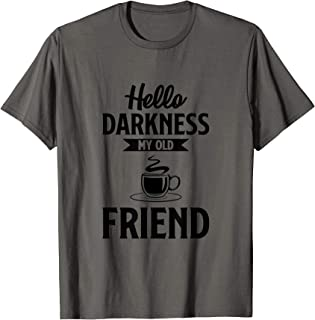 Hello Darkness My Old Friend Shirt Funny Coffee T-shirts