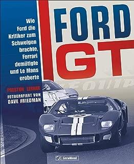 Ford GT: Wie Ford die Kritiker zum Schweigen brachte, Ferrari demütigte und Le Mans eroberte