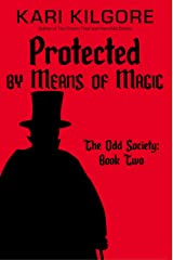Protected by Means of Magic: The Odd Society: Book Two Kindle Edition