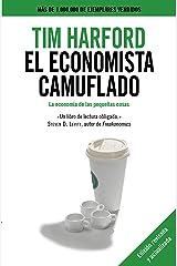 El economista camuflado: La economía de las pequeñas cosas (Spanish Edition) Kindle Edition
