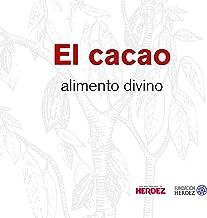 El Cacao: Alimento divino (Spanish Edition)