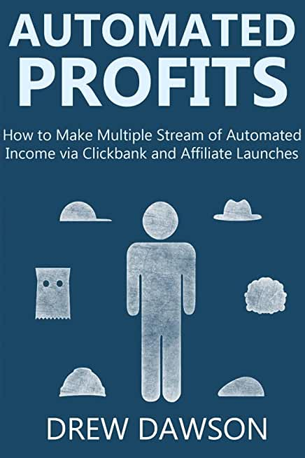 AUTOMATED PROFITS (2016 bundle): How to Make Multiple Stream of Automated Income via Clickbank and Affiliate Launches (English Edition)