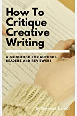 How To Critique Creative Writing: A Creative Writing Guide Kindle Edition