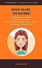 MEHR HAARE, DIE BLEIBEN!: Weiblichen Haarausfall nachhaltig stoppen! Ergebnisse aus mehr als 30 Jahren Forschung in einem ...