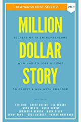 Million Dollar Story: Secrets of 10 Entrepreneurs Who Had to Lose and Pivot To Profit and WIN With Purpose Kindle Edition