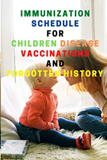 Immunization schedule for children disease, vaccinations and forgotten history :: A Treatment Guide for Parents and Caregi...