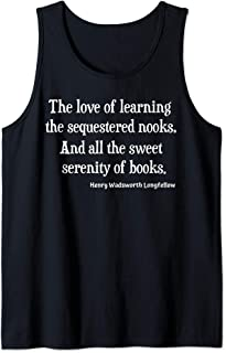 Henry Wadsworth Longfellow Quote Love Learning Books Reading Tank Top