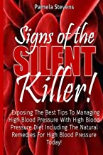 Signs of The Silent Killer!: Exposing the Best Tips to Managing HBP… With High Blood Pressure Diet including the Natural Remedies for High Blood Pressure Today!