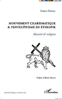 Mouvement charismatique et pentecôtisme en Ethiopie: Identité et religion (French Edition)