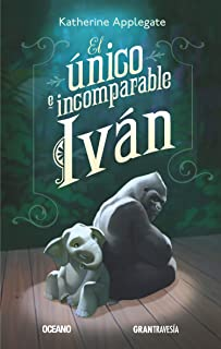 El único e incomparable Iván (Spanish Edition)