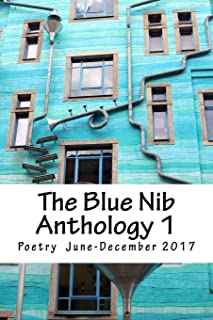 The Blue Nib Anthology 1: Poetry  June to October 2017 (The Blue Nib Anthologies) (Volume 1)