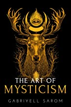 The Art of Mysticism: Practical Guide to Mysticism & Spiritual Meditations (The Sacred Mystery)