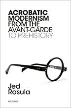 Acrobatic Modernism from the Avant-Garde to Prehistory (English Edition)