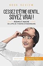 Book review : Cessez d'être gentil, soyez vrai ! de Thomas d'Ansembourg: Résumé et analyse du livre de Thomas d'Ansembourg