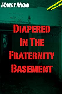Diapered In The Fraternity Basement (Gay ABDL Diaper Spanking Erotica)