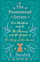 Five Children and It, The Phoenix and the Carpet, and The Story of the Amulet: The Psammead Series - Books 1 - 3