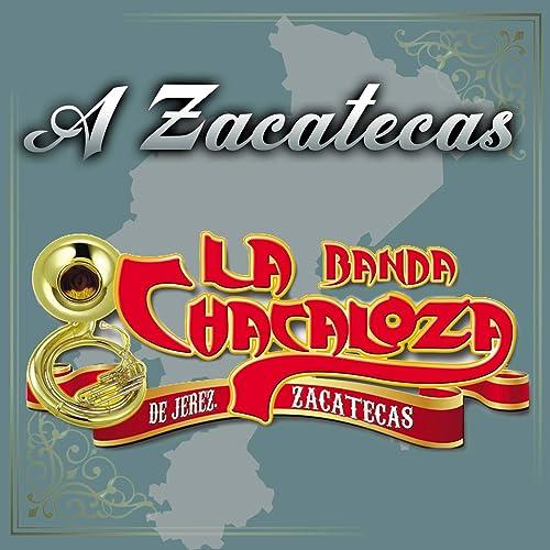 Amazon.com: A Zacatecas: La Banda Chacaloza De Jerez ...