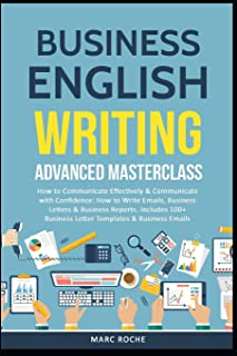 Business English Writing: Advanced Masterclass- How to Communicate Effectively & Communicate with Confidence: How to Write...