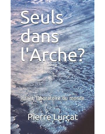 Amazon.fr - Seuls dans l'Arche?: Israël, laboratoire du monde - Lurçat,  Pierre - Livres