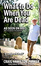 What to Do When You Are Dead: Life After Death, Heaven and the Afterlife: A famous Spiritualist psychic medium explores th...