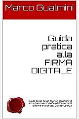 Guida pratica alla FIRMA DIGITALE: Guida passo-passo alla sottoscrizione di atti e documenti. Verifica dell'autenticità di firme e certificati. Giurisprudenza. (Processi telematici) Formato Kindle