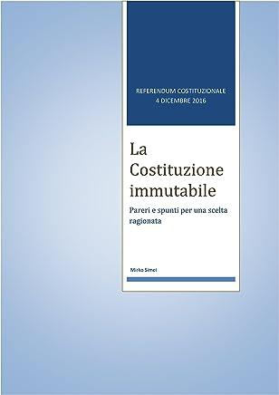 La Costituzione immutabile: 4 dicembre 2016 - Pareri e spunti per una scelta ragionata