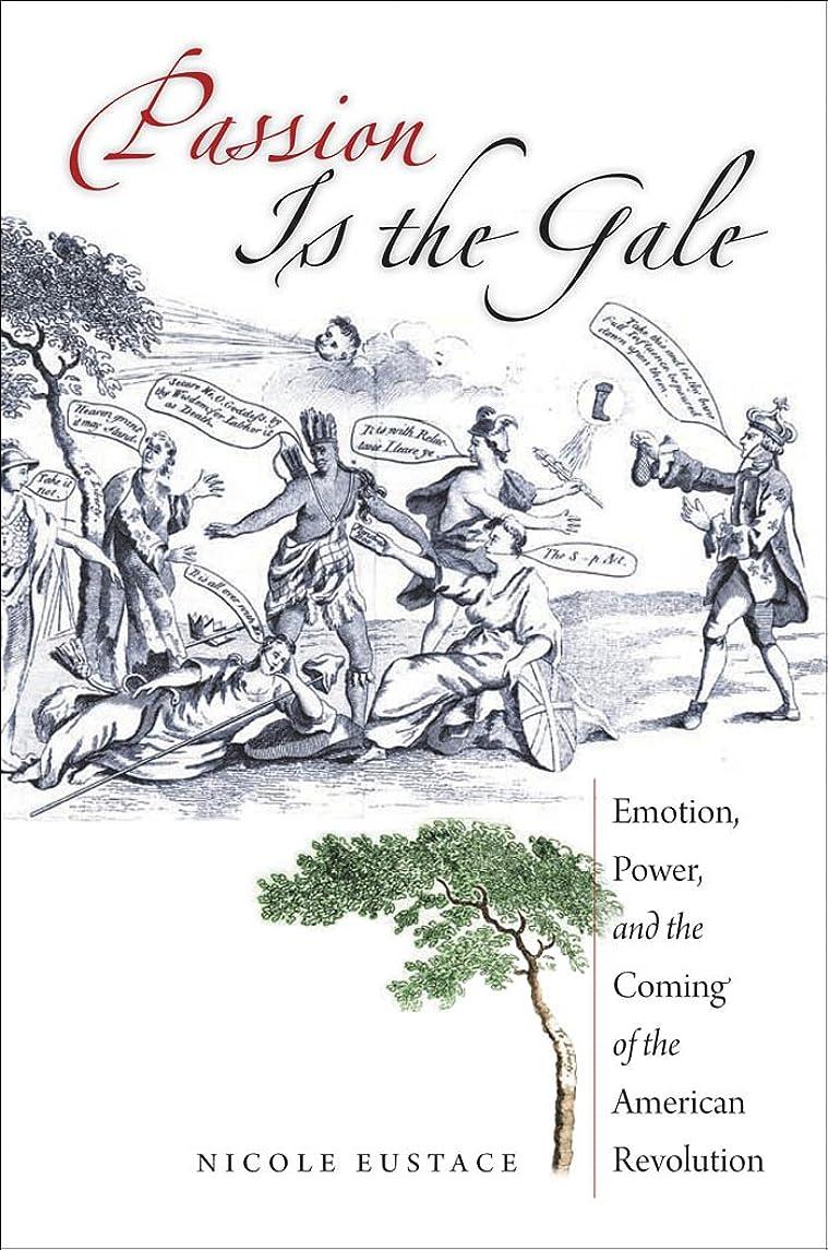 病なソブリケット幸運なPassion Is the Gale: Emotion, Power, and the Coming of the American Revolution (Published for the Omohundro Institute of Early American History and Culture, Williamsburg, Virginia)