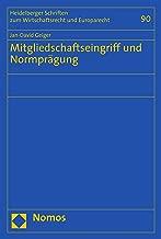 Mitgliedschaftseingriff und Normprägung (Heidelberger Schriften zum Wirtschaftsrecht und Europarecht 90) (German Edition)