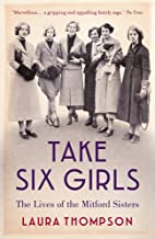 Take Six Girls: The Lives of the Mitford Sisters (Great Lives)