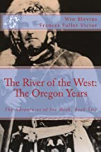 The River of the West, Part Two : The Oregon Years (Mountain Man Classics)