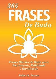 365 Frases de Buda: Frases Diárias de Buda para Paz Interior, Felicidade e Iluminação (Portuguese Edition)