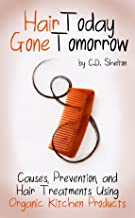 Hair Loss (Hair Today Gone Tomorrow: Causes, Prevention, and Hair Treatments Using Organic Kitchen Products Book 1)