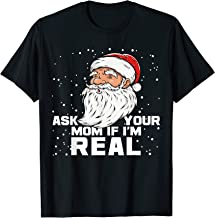 Ask Your Mom If I'm Real | Santa Claus Christmas T-Shirt