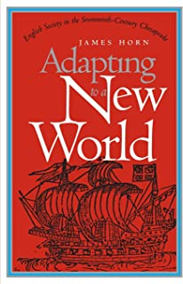 Adapting to a New World: English Society in the Seventeenth-Century Chesapeake (Published by the Omohundro Institute of Early American History and Culture and the University of North Carolina Press)