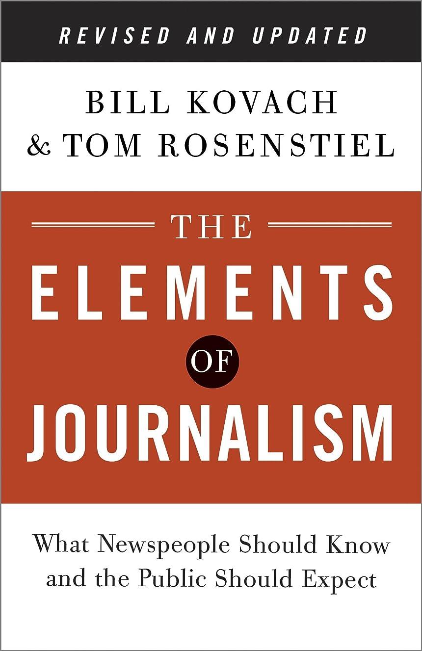探すご覧くださいコンテンポラリーThe Elements of Journalism, Revised and Updated 3rd Edition: What Newspeople Should Know and the Public Should Expect (English Edition)