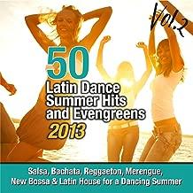 50 Latin Dance Summer Hits And Evengreens 2013, Vol. 2 (Salsa, Bachata, Reggaeton, Merengue, New Bossa & Latin House For a Dancing Summer)