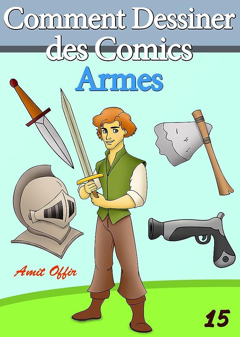マカダムコンピューターかき混ぜるLivre de Dessin: Comment Dessiner des Comics - Armes (Apprendre Dessiner t. 15) (French Edition)