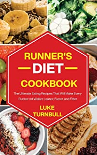Runner's Diet Cookbook: The Ultimate Eating Recipes That Will Make Every Runner and Walker Leaner, Faster, and Fitter