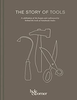 The Story of Tools: A celebration of the beauty and craftsmanship behind the tools of handmade trades