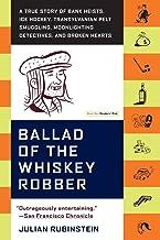 Ballad of the Whiskey Robber: A True Story of Bank Heists, Ice Hockey, Transylvanian Pelt Smuggling, Moonlighting Detectiv...