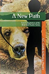 A New Path: First Compilation of the Bear and Hunter Series Paperback
