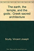 The earth, the temple, and the gods;: Greek sacred architecture