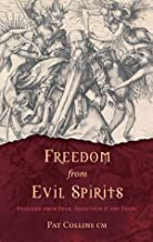 Freedom From Evil Spirits: Released from Fear, Addiction & the Devil